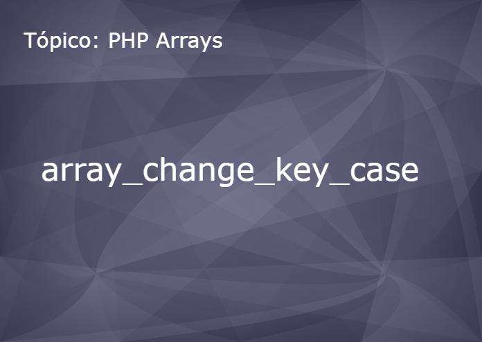Função PHP : array_change_key_case