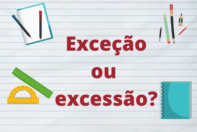 Exceção, com Ç, ou Excessão, com SS: qual o jeito certo de escrever?