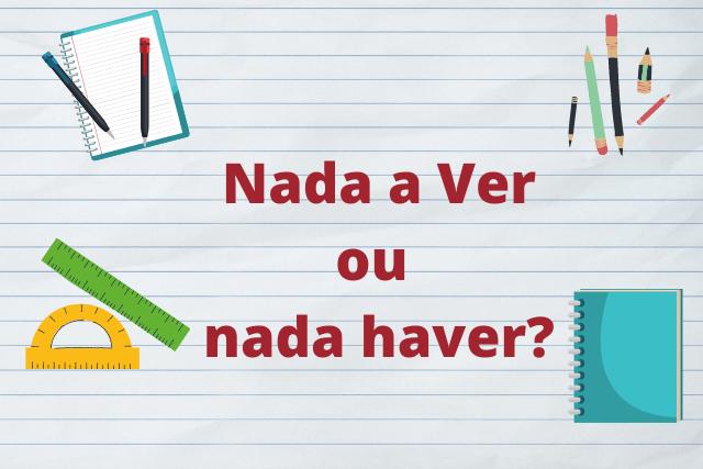 Nada a Ver ou Nada Haver: O que significa a expressão e como escrevê-la?