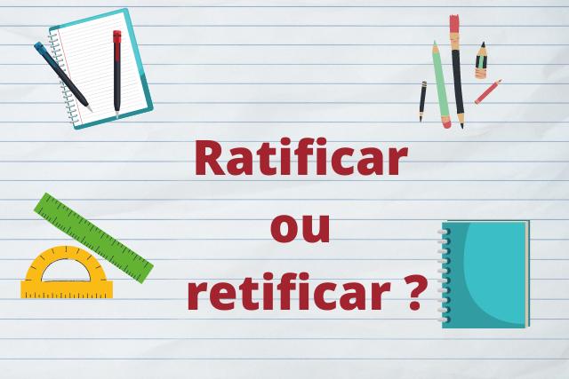 Há diferença entre ratificar e retificar?