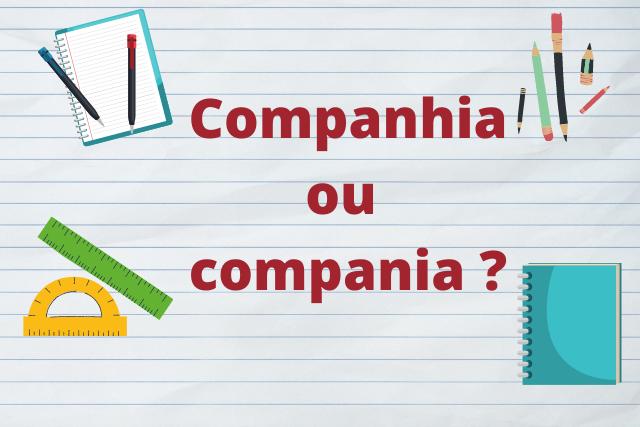 Qual é o correto? Companhia ou Compania?