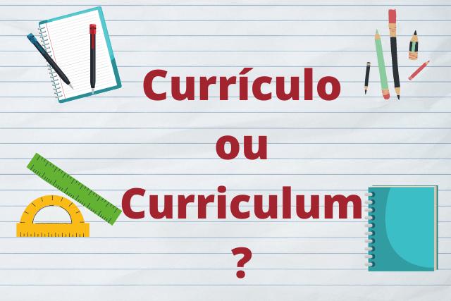 Currículo ou Curriculum? Qual devo utilizar?