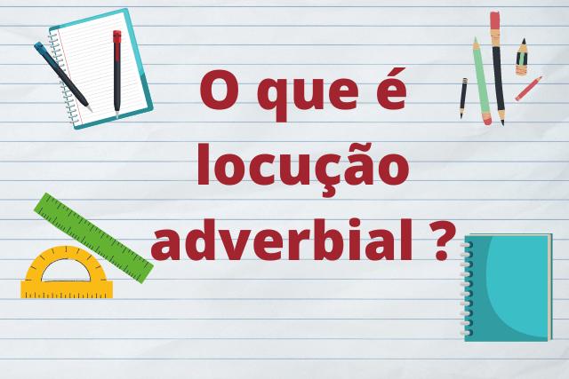 Locução adverbial: o que é isso?