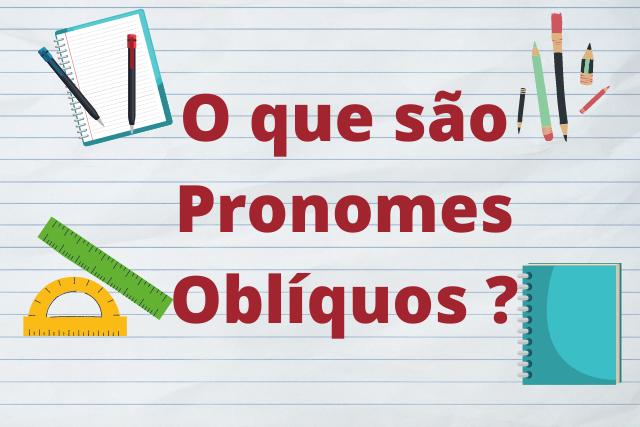 Pronomes Oblíquos: quais são, como utilizar e exemplos