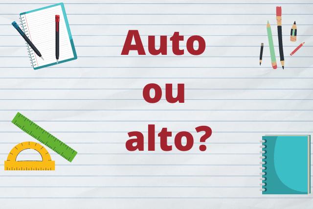 Auto ou alto: qual usar?