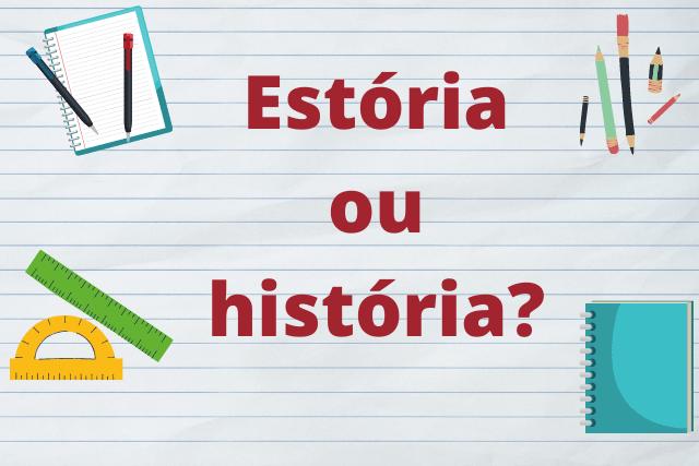 Estória ou história? Qual é o correto?