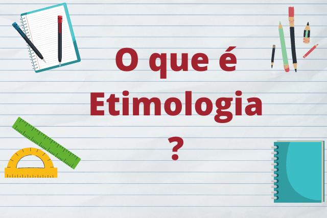 Etimologia: saiba o que é e confira exemplos